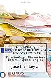 Diccionario Especializado de Términos Técnicos: Finanzas: Terminología Financiera Inglés-Español-Inglés (Spanish Edition)