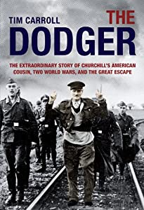 The Dodger: The Extraordinary Story of Churchill's American Cousin, Two World Wars, and The Great Escape by Tim Carroll
