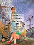 Mobile Suit Gundam: THE ORIGIN, Volume 6: To War