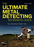 The Ultimate Metal Detecting Beginners Guide: Your Adventure Starts Here