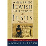 Answering Jewish Objections to Jesus: Theological Objections Vol. 2 ~ Michael L. Brown