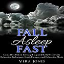 Fall Asleep Fast: Guided Meditation for Deep Sleep and Better Sleep with Relaxation Techniques, Guided Imagery, and Relaxation Music  by Vera Jones Narrated by Chloe Rice