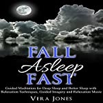 Fall Asleep Fast: Guided Meditation for Deep Sleep and Better Sleep with Relaxation Techniques, Guided Imagery, and Relaxation Music | Vera Jones