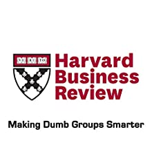 Making Dumb Groups Smarter (Harvard Business Review) (       UNABRIDGED) by Cass R. Sunstein, Reid Hastie Narrated by Todd Mundt