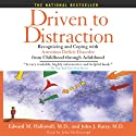 Driven to Distraction: Recognizing and Coping with Attention Deficit Disorder from Childhood Through Adulthood (       UNABRIDGED) by Edward M. Hallowell, John J. Ratey Narrated by John McDonough