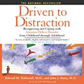 Driven to Distraction: Recognizing and Coping with Attention Deficit Disorder from Childhood Through Adulthood | [Edward M. Hallowell, John J. Ratey]