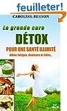 La grand cure d�tox pour une sant� illimit�e : Adieu fatigue, douleurs et kilos