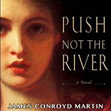 Push Not the River (       UNABRIDGED) by James Conroyd Martin Narrated by Dawn Harvey