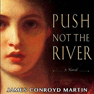 Push Not the River | [James Conroyd Martin]