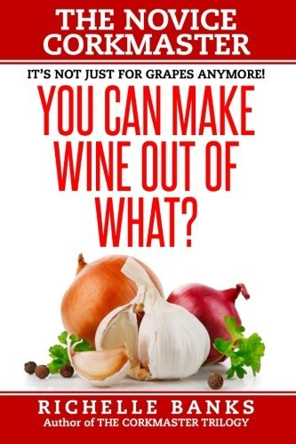 You Can Make Wine Out Of  What?: The Novice Corkmaster: Volume 1
