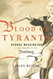 img - for Blood of Tyrants: George Washington & the Forging of the Presidency book / textbook / text book