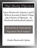 img - for Salem Witchcraft, Volumes I and II - With an Account of Salem Village and a History of Opinions - on Witchcraft and Kindred Subjects book / textbook / text book
