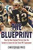 The Blueprint: How the New England Patriots Beat the System to Create the Last Great NFL Superpower