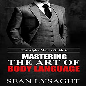 The Alpha Male's Guide to Mastering the Art of Body Language Hörbuch