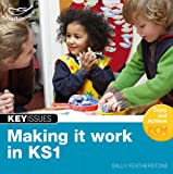 Making It Work in Ks1: Continuing Eyfs Approaches Into Key Stage 1 (Key Issues) (1408123207) by Featherstone, Sally