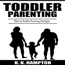 Toddler Parenting: Effective Toddler Parenting Strategies: Toddler Development, Book 2 Audiobook by K.K. Hampton Narrated by Michael Hatak