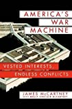 img - for America's War Machine: Vested Interests, Endless Conflicts by James McCartney (2015-10-27) book / textbook / text book