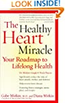 The Healthy Heart Miracle: Your Roadm...