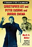 Christopher Lee and Peter Cushing and Horror Cinema: A Filmography of Their 22 Collaborations