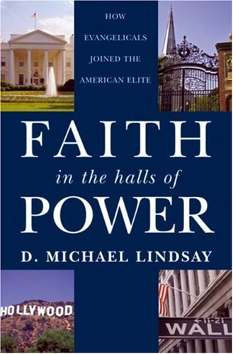 Faith in the Halls of Power: How Evangelicals Joined the American Elite, D. MICHAEL LINDSAY