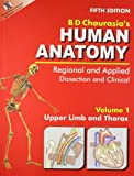 Human Anatomy: Regional & Applied (Dissection & Clinical)  (in 3 Vols.)  Vol. 1: Upper Limb & Thorax With CD