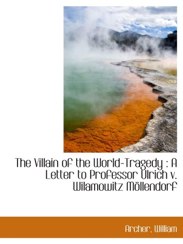 The Villain of the World-Tragedy : A Letter to Professor Ulrich v. Wilamowitz Möllendorf