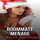 Roommate Menage: A Merry Christmas: A Holiday Bisexual Romance, Book 1 Hörbuch von Maria Lucy Gesprochen von: Vanessa Hensley-Mayes