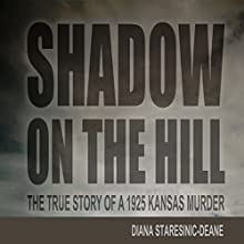 Shadow on the Hill: The True Story of a 1925 Kansas Murder (       UNABRIDGED) by Diana Staresinic-Deane Narrated by Kenneth Lee