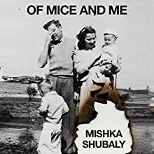 Of Mice and Me (       UNABRIDGED) by Mishka Shubaly Narrated by Mishka Shubaly