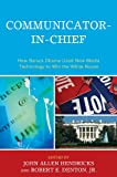 img - for Communicator-in-Chief: How Barack Obama Used New Media Technology to Win the White House (Lexington Studies in Political Communication) book / textbook / text book