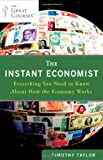 img - for by Taylor, Timothy The Instant Economist: Everything You Need to Know About How the Economy Works (2012) Paperback book / textbook / text book
