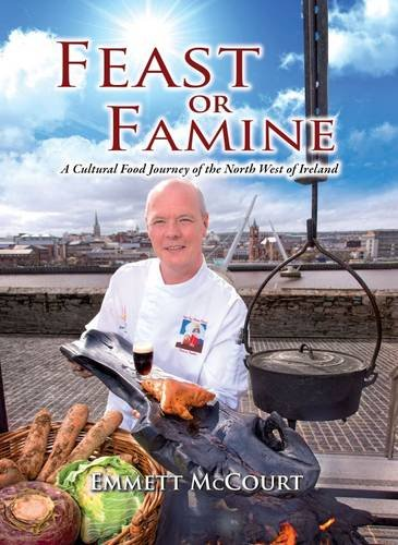 Feast or Famine: a Cultural Food Journey of the North West of Ireland by Emmett McCourt