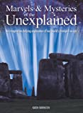 Marvels & Mysteries of the Unexplained: An Imagination-Defying Exploration of our World's Strangest Secrets (English Edition)