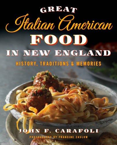 Great Italian American Food in New England: History, Traditions & Memories by John Carafoli