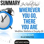Summary | Jon Kabat-Zinn's Wherever You Go, There You Are: Mindfulness Meditation in Everyday Life |  Ant Hive Media
