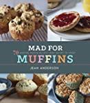 Mad for Muffins: 70 Amazing Muffin Re...