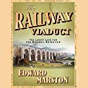 The Railway Viaduct Audiobook by Edward Marston Narrated by Sam Dastor