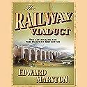 The Railway Viaduct (       UNABRIDGED) by Edward Marston Narrated by Sam Dastor
