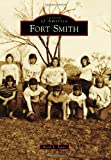 Fort Smith (Images of America Series)