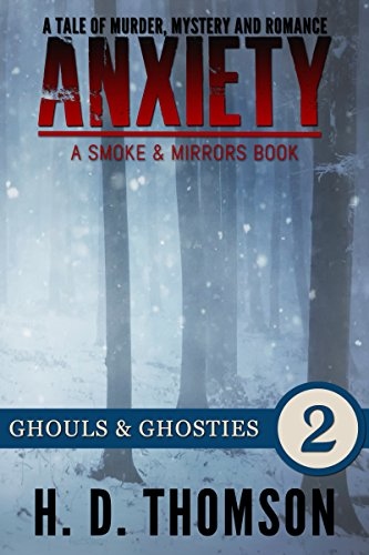 H. D. Thomson - Anxiety: Ghouls & Ghosties - Episode 2 - A Tale of Murder, Mystery and Romance (A Smoke and Mirrors Book)