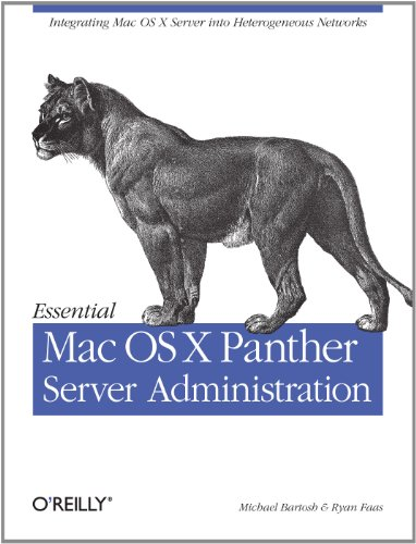 Essential Mac OS X Panther Server Administration: Integrating Mac OS X Server into Heterogeneous Networks