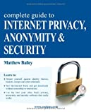 Complete Guide to Internet Privacy, Anonymity and Security