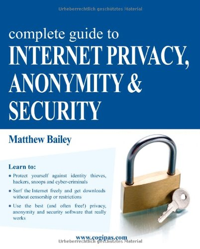 Complete Guide to Internet Privacy, Anonymity & Security: Matthew Bailey: 9783950309300: Amazon.com: Books