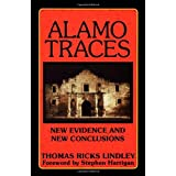 Alamo Traces: New Evidence and New Conclusions ~ Thomas Ricks Lindley
