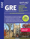 Kaplan GRE: Strategies, Practice and Review 2013 with Online Practice Test (Kaplan Gre Exam)