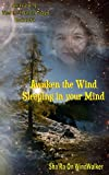Awaken the Wind Sleeping in your Mind (What the Mountain Taught Me)