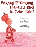 Franny B. Kranny, There's a Bird in Your Hair! (0060517859) by Harriet Lerner