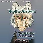 Wolf's Arrows: Kiahawk, Book 4 (       UNABRIDGED) by Craig Fraley Narrated by Kevin Foley