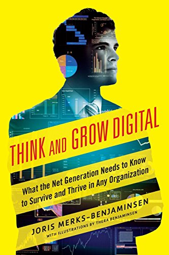 think-and-grow-digital-what-the-net-generation-needs-to-know-to-survive-and-thrive-in-any-organizati