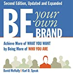 Be Your Own Brand: Achieve More of What You Want by Being More of Who You Are | David McNally,Karl D. Speak